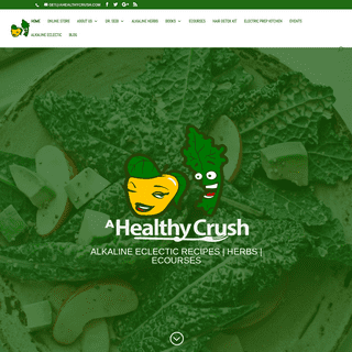 A HEALTHY CRUSH - BEYOND VEGAN - ALKALINE ECLECTIC RECIPES - HERBS - EVENTS
