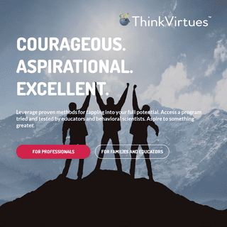 ThinkVirtues - Leverage proven methods for tapping into your full potential. Courageous. Aspirational. Excellence.
