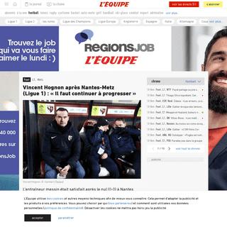 ArchiveBay.com - www.lequipe.fr/Football/Actualites/Vincent-hognon-apres-nantes-metz-ligue-1-il-faut-continuer-a-progresser/1109967 - Vincent Hognon après Nantes-Metz (Ligue1)- «Il faut continuer à progresser» - Foot - L1 - Metz - L'Équipe