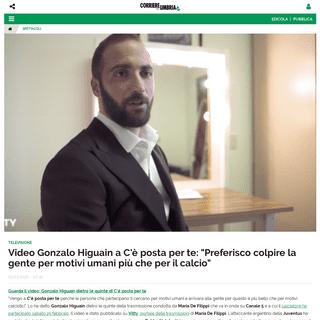 Video Gonzalo Higuain a C'è posta per te- -Preferisco colpire la gente per motivi umani più che per il calcio- - Corriere dell