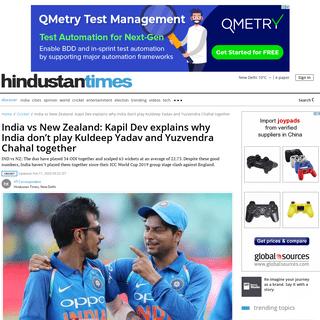 ArchiveBay.com - www.hindustantimes.com/cricket/india-vs-new-zealand-kapil-dev-explains-why-india-don-t-play-kuldeep-yadav-and-yuzvendra-chahal-together/story-LchaiPQPTlv74ty04k4VdP.html - India vs New Zealand- Kapil Dev explains why India don't play Kuldeep Yadav and Yuzvendra Chahal together - cricket - Hindu