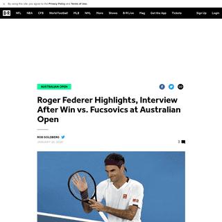 Roger Federer Highlights, Interview After Win vs. Fucsovics at Australian Open - Bleacher Report - Latest News, Videos and Highl