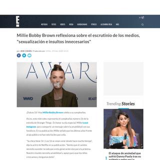 Millie Bobby Brown reflexiona sobre el escrutinio de los medios, sexualización e insultos innecesarios en su cumpleaños 16 - E