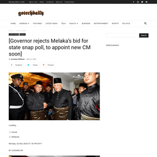 [Governor rejects Melaka's bid for state snap poll, to appoint new CM soon] - Go Tech Daily