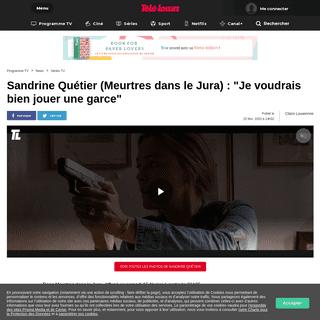 Sandrine Quétier (Meurtres dans le Jura) - -Je voudrais bien jouer une garce-