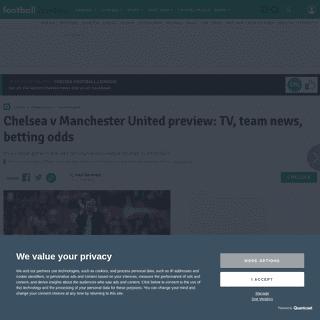 Chelsea v Manchester United preview- TV, team news, betting odds - football.london