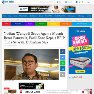 Yudian Wahyudi Sebut Agama Musuh Besar Pancasila, Fadli Zon- Kepala BPIP Tuna Sejarah, Bubarkan Saja - Tribun Medan