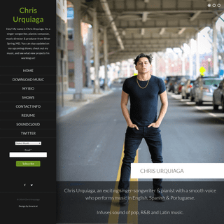 Chris Urquiaga – Hey! My name is Chris Urquiaga. I'm a singer-songwriter, pianist, composer, music director & producer from Si