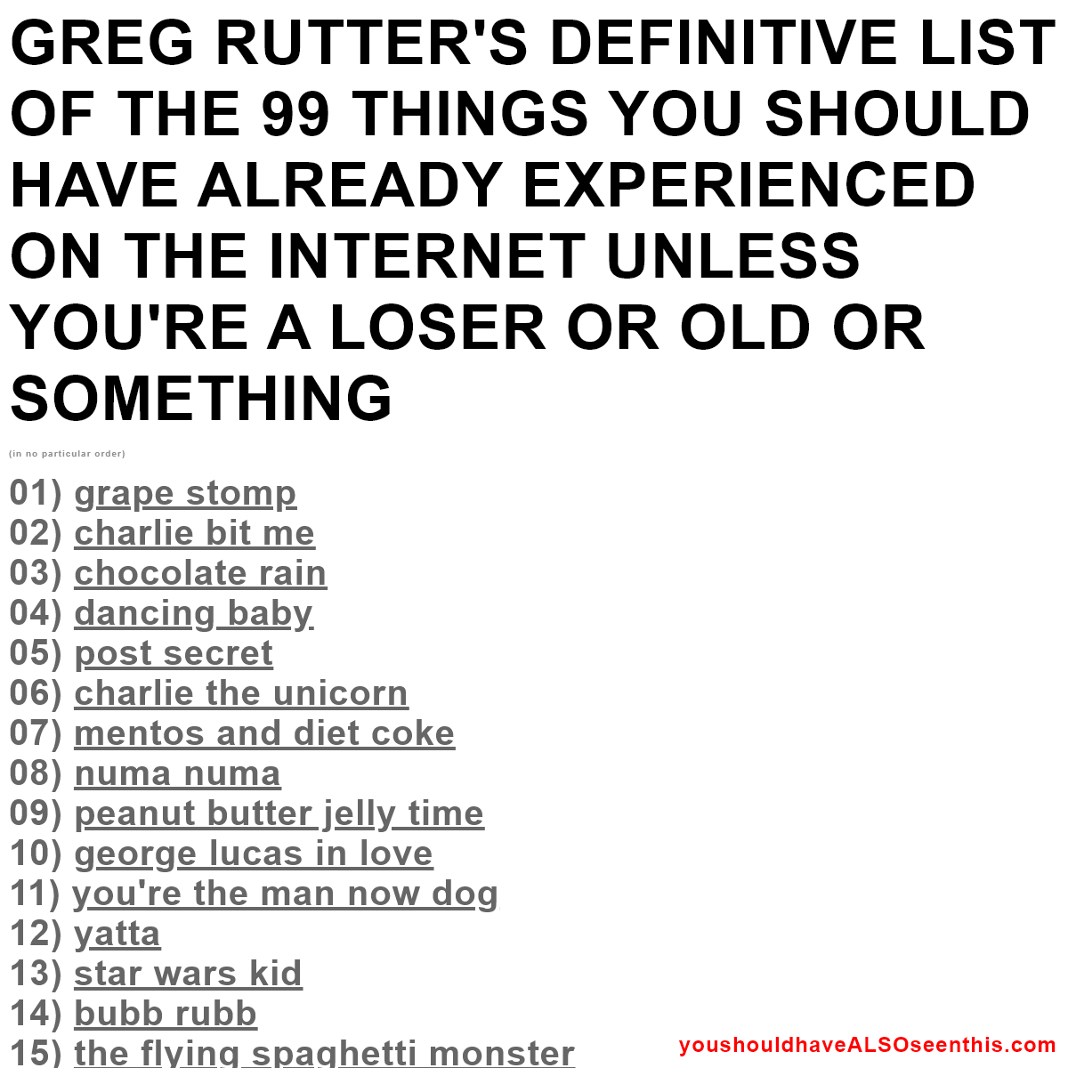 Greg Rutter`s Definitive List of The 99 Things You Should Have Already Experienced On The Internet Unless You`re a Loser or Old