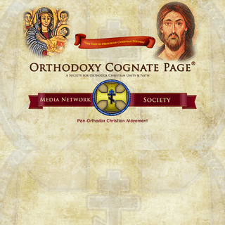 Orthodoxy Cognate PAGE - Media Network - A Society for Orthodox Christian Unity and Faith