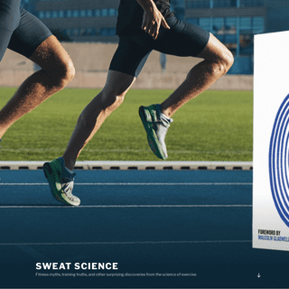Sweat Science – Fitness myths, training truths, and other surprising discoveries from the science of exercise